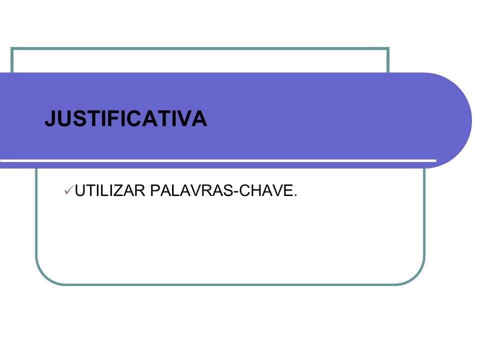 JUSTIFICATIVA UTILIZAR PALAVRAS-CHAVE.