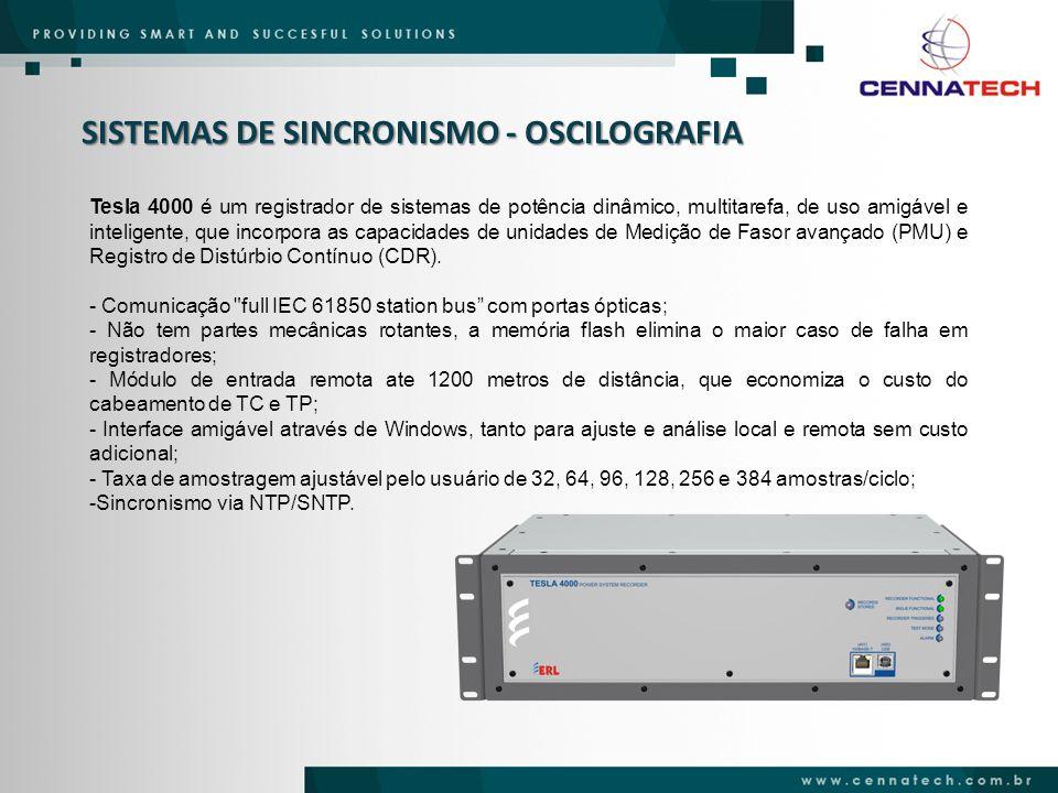 SISTEMAS DE SINCRONISMO - OSCILOGRAFIA Tesla 4000 é um registrador de sistemas de potência dinâmico, multitarefa, de uso amigável e inteligente, que i
