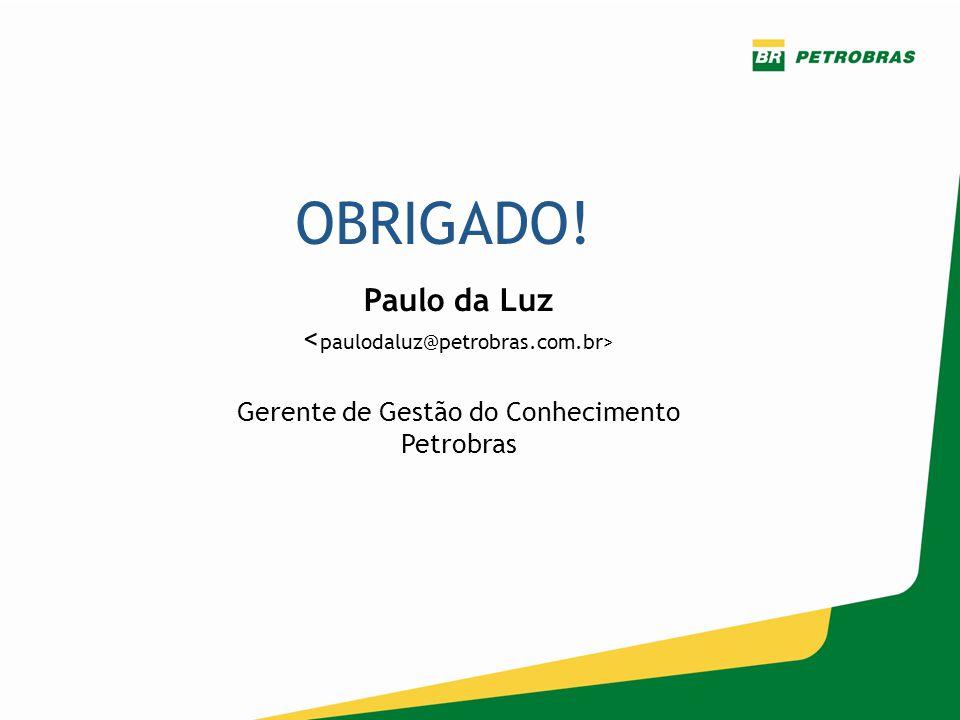 OBRIGADO! Paulo da Luz Gerente de Gestão do Conhecimento Petrobras
