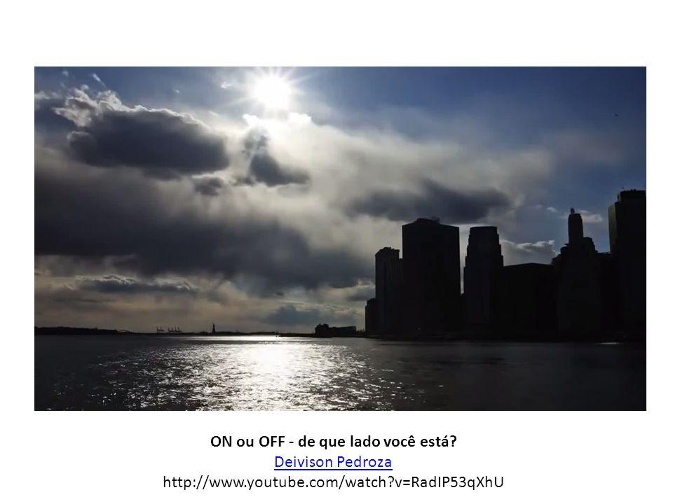 ON ou OFF - de que lado você está Deivison Pedroza http://www.youtube.com/watch v=RadIP53qXhU