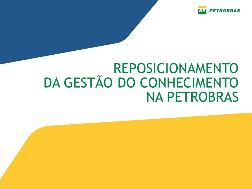 REPOSICIONAMENTO DA GESTÃO DO CONHECIMENTO NA PETROBRAS