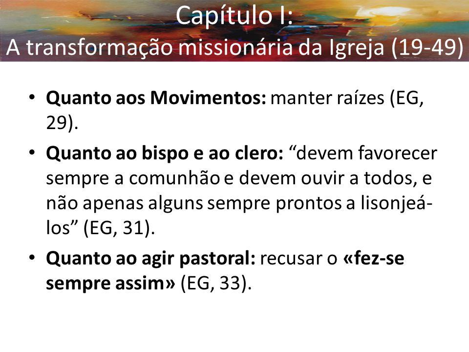 """Capítulo I: A transformação missionária da Igreja (19-49) Quanto aos Movimentos: manter raízes (EG, 29). Quanto ao bispo e ao clero: """"devem favorecer"""