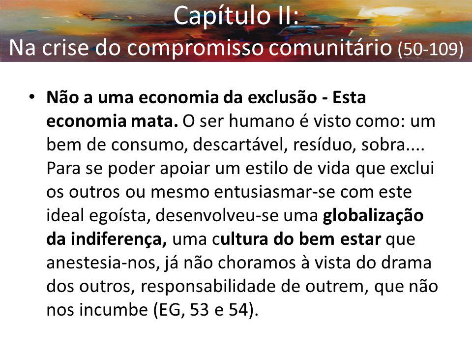 Não a uma economia da exclusão - Esta economia mata. O ser humano é visto como: um bem de consumo, descartável, resíduo, sobra.... Para se poder apoia