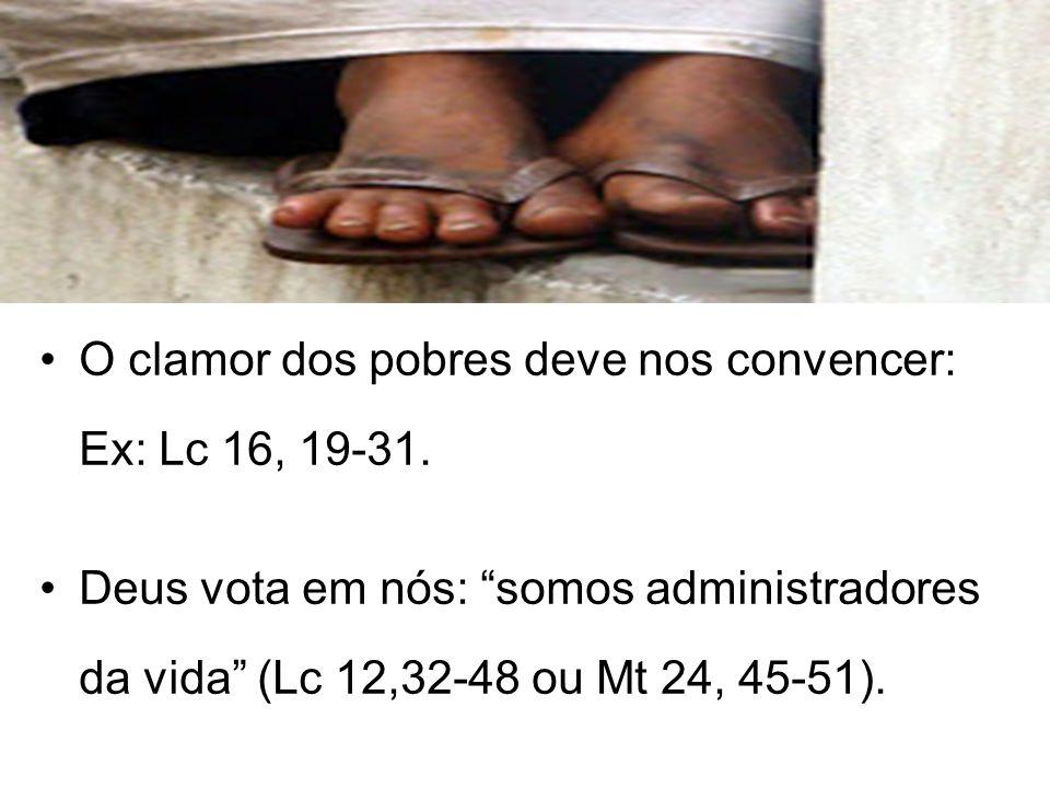 """O clamor dos pobres deve nos convencer: Ex: Lc 16, 19-31. Deus vota em nós: """"somos administradores da vida"""" (Lc 12,32-48 ou Mt 24, 45-51)."""