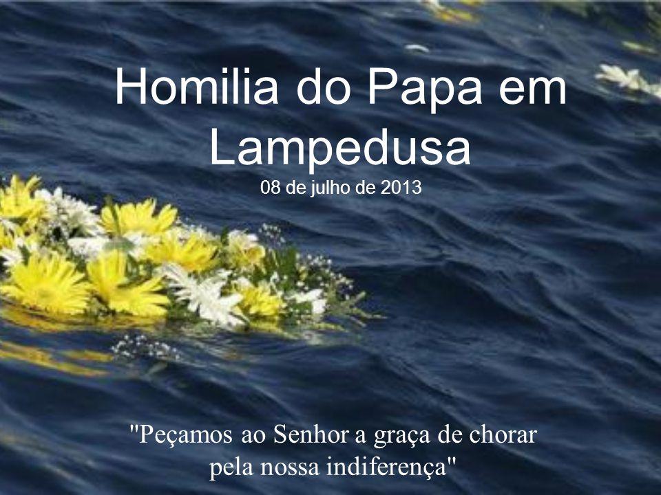 Homilia do Papa em Lampedusa 08 de julho de 2013