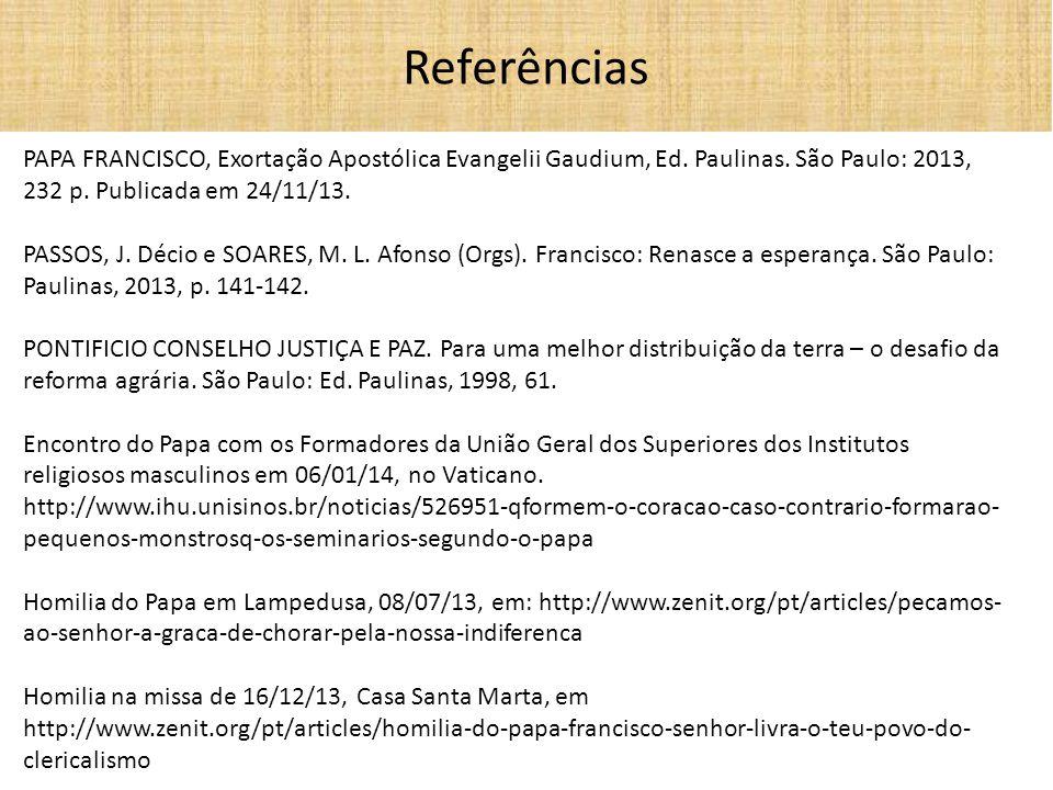 PAPA FRANCISCO, Exortação Apostólica Evangelii Gaudium, Ed. Paulinas. São Paulo: 2013, 232 p. Publicada em 24/11/13. PASSOS, J. Décio e SOARES, M. L.