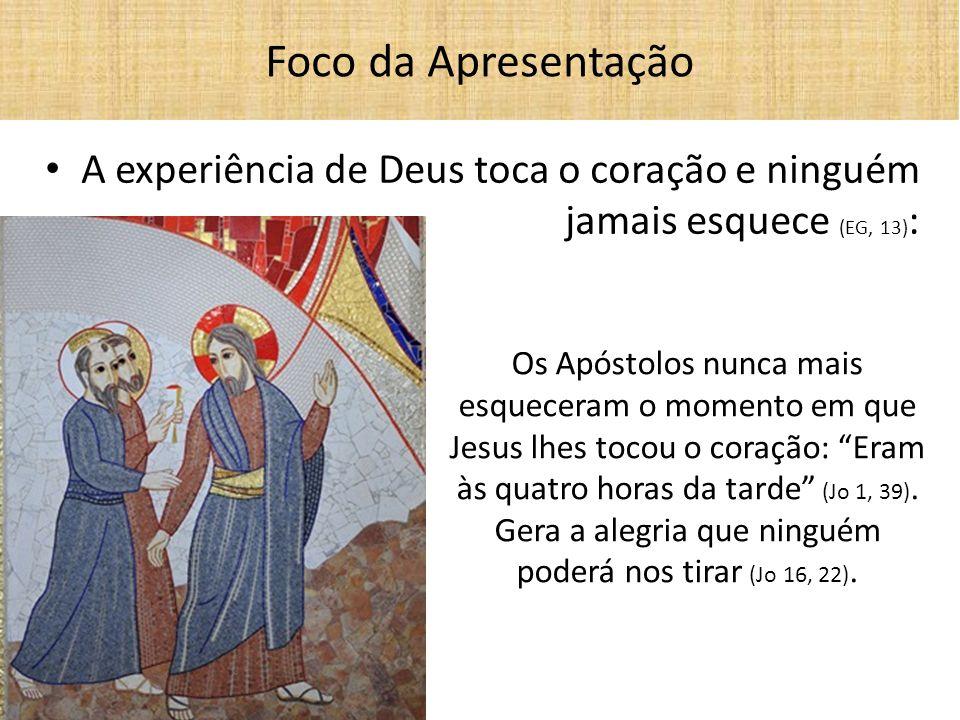 A experiência de Deus toca o coração e ninguém jamais esquece (EG, 13) : Foco da Apresentação Os Apóstolos nunca mais esqueceram o momento em que Jesu