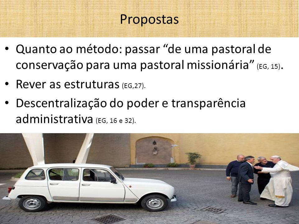 """Quanto ao método: passar """"de uma pastoral de conservação para uma pastoral missionária"""" (EG, 15). Rever as estruturas (EG,27). Descentralização do pod"""