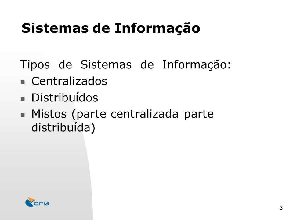 3 Sistemas de Informação Tipos de Sistemas de Informação: Centralizados Distribuídos Mistos (parte centralizada parte distribuída)