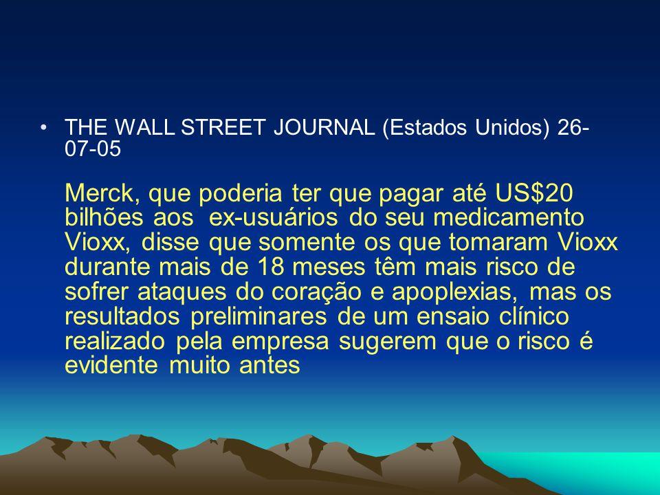 THE WALL STREET JOURNAL (Estados Unidos) 26- 07-05 Merck, que poderia ter que pagar até US$20 bilhões aos ex-usuários do seu medicamento Vioxx, disse