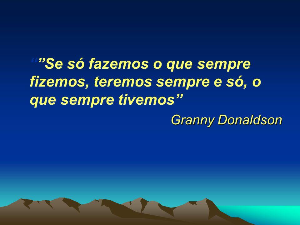 """""""""""Se só fazemos o que sempre fizemos, teremos sempre e só, o que sempre tivemos"""" Granny Donaldson"""