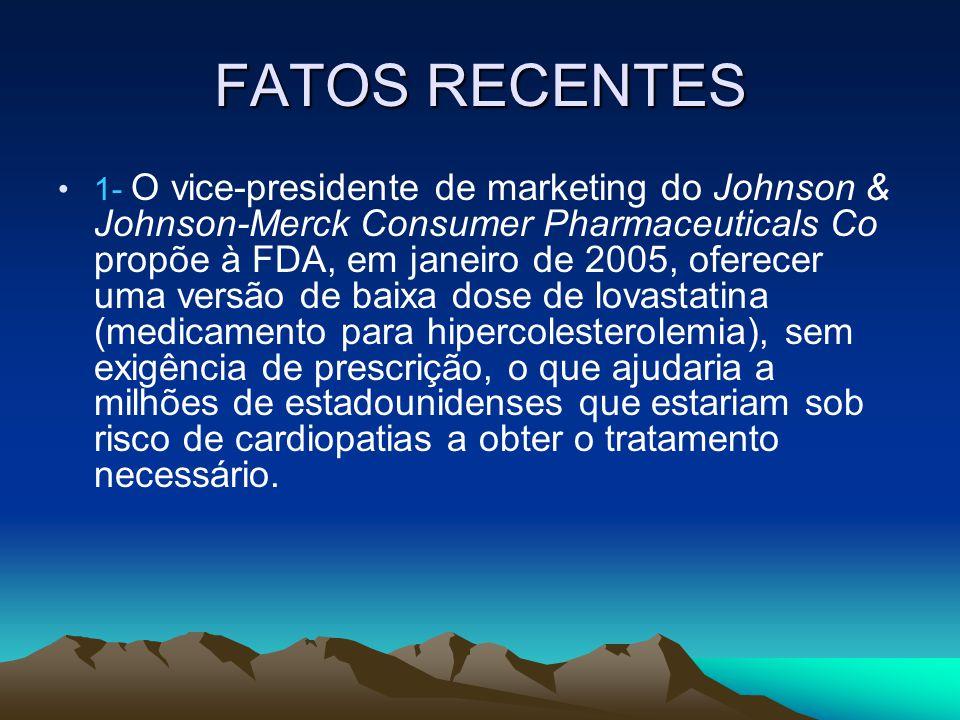 FATOS RECENTES 1- O vice-presidente de marketing do Johnson & Johnson-Merck Consumer Pharmaceuticals Co propõe à FDA, em janeiro de 2005, oferecer uma