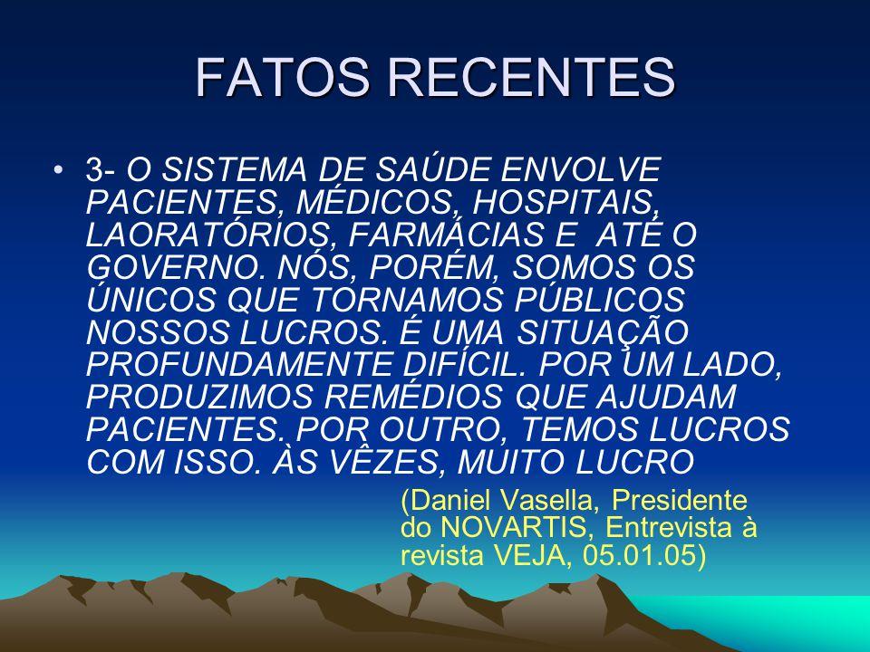FATOS RECENTES 3- O SISTEMA DE SAÚDE ENVOLVE PACIENTES, MÉDICOS, HOSPITAIS, LAORATÓRIOS, FARMÁCIAS E ATÉ O GOVERNO. NÓS, PORÉM, SOMOS OS ÚNICOS QUE TO