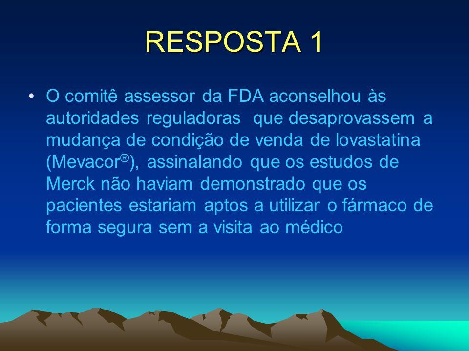 RESPOSTA 1 O comitê assessor da FDA aconselhou às autoridades reguladoras que desaprovassem a mudança de condição de venda de lovastatina (Mevacor ® )
