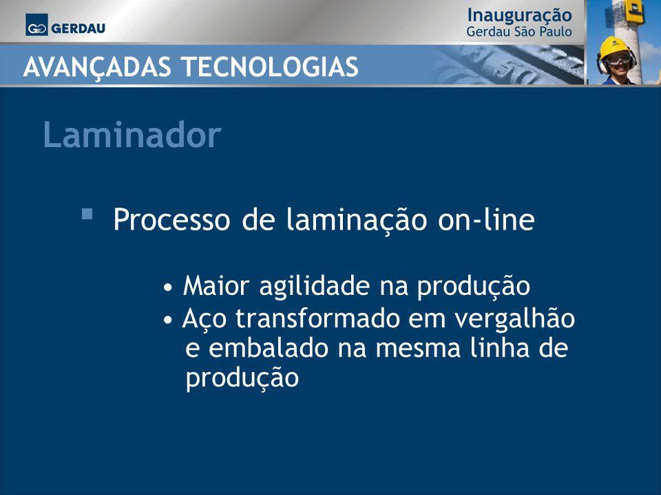 Laminador Processo de laminação on-line Maior agilidade na produção Aço transformado em vergalhão e embalado na mesma linha de produção AVANÇADAS TECNOLOGIAS