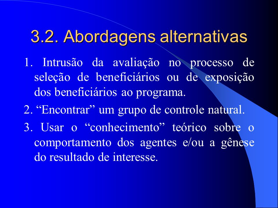 """1. Intrusão da avaliação no processo de seleção de beneficiários ou de exposição dos beneficiários ao programa. 2. """"Encontrar"""" um grupo de controle na"""