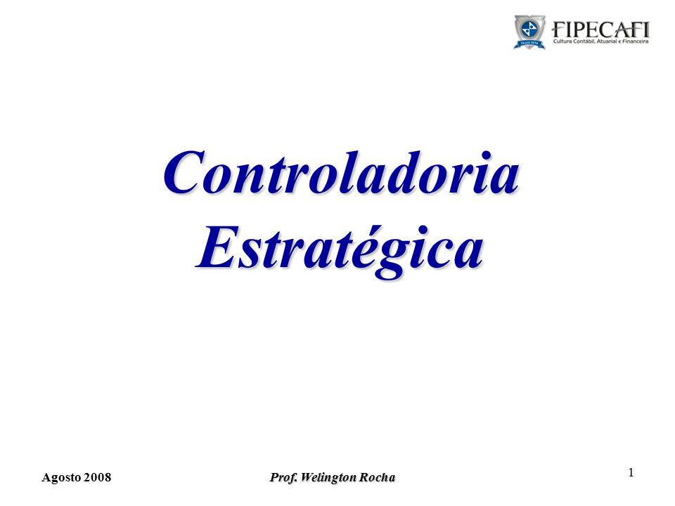 Prof. Welington Rocha 1 Controladoria Estratégica Agosto 2008