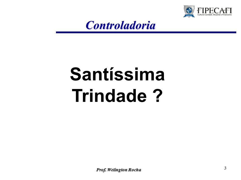 Prof. Welington Rocha 3 Santíssima Trindade ? Controladoria