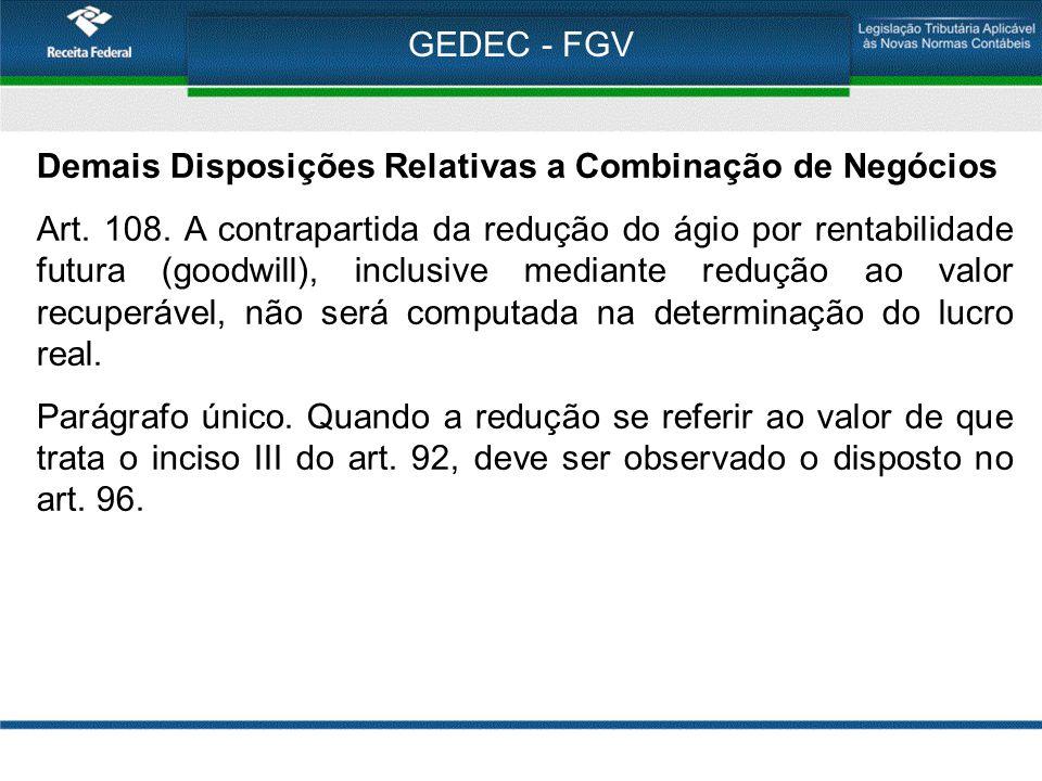 GEDEC - FGV Demais Disposições Relativas a Combinação de Negócios Art. 108. A contrapartida da redução do ágio por rentabilidade futura (goodwill), in