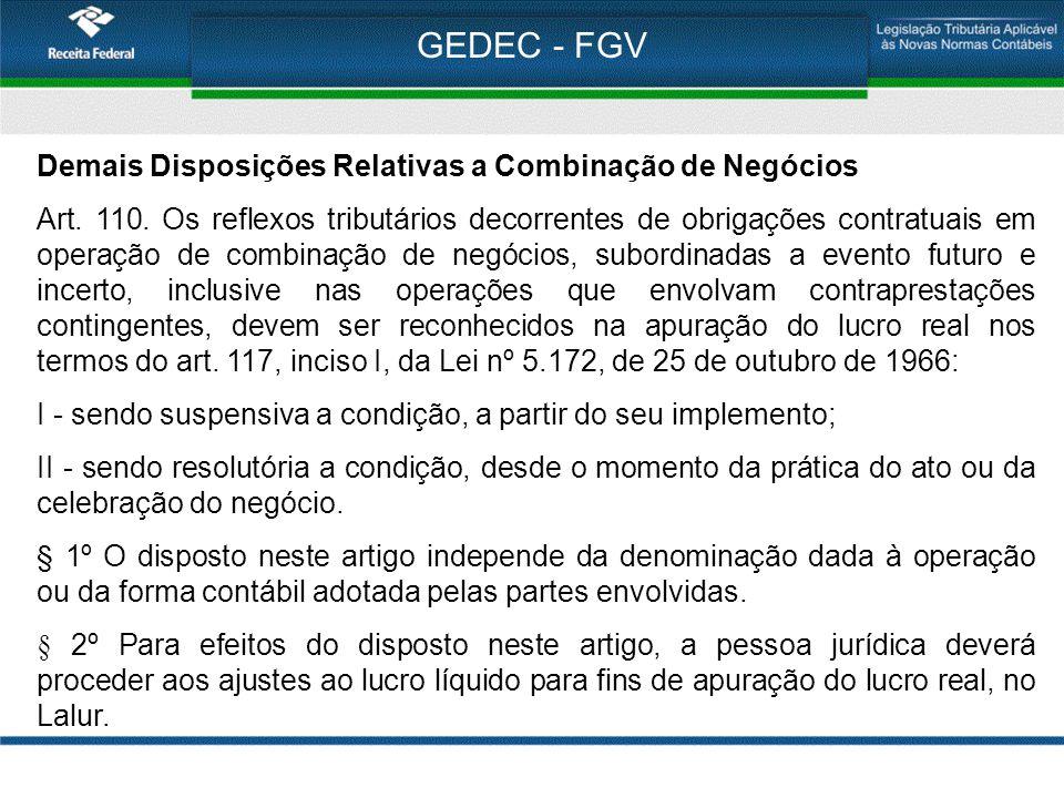 GEDEC - FGV Demais Disposições Relativas a Combinação de Negócios Art. 110. Os reflexos tributários decorrentes de obrigações contratuais em operação