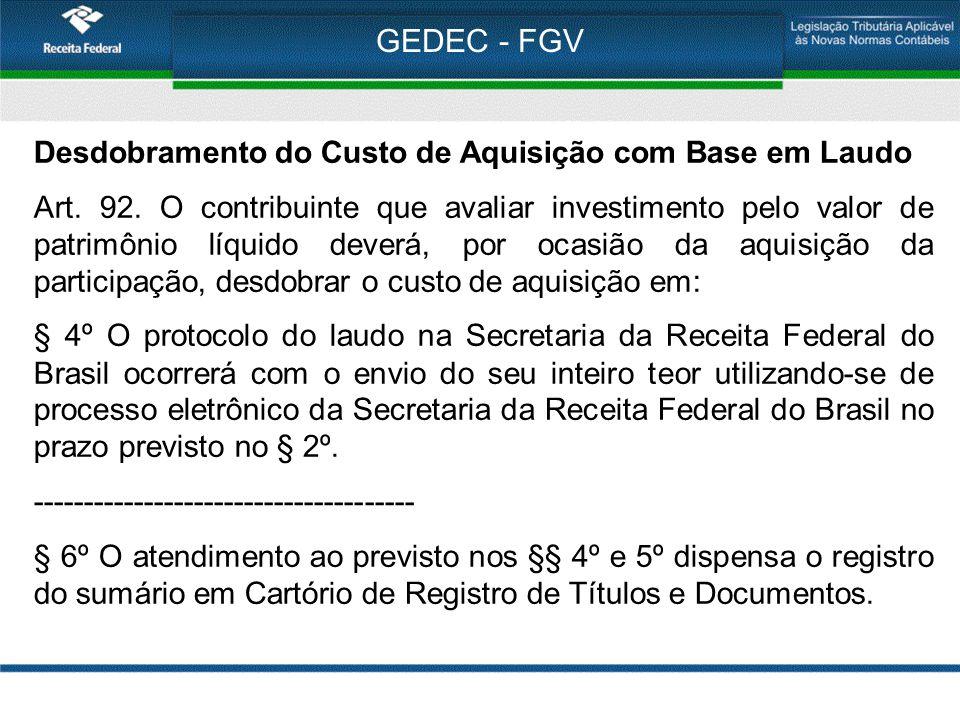 GEDEC - FGV Desdobramento do Custo de Aquisição com Base em Laudo Art. 92. O contribuinte que avaliar investimento pelo valor de patrimônio líquido de