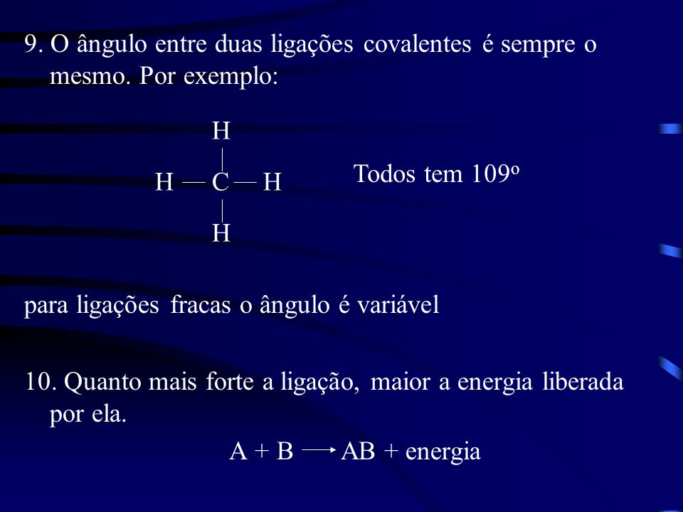 9.O ângulo entre duas ligações covalentes é sempre o mesmo.