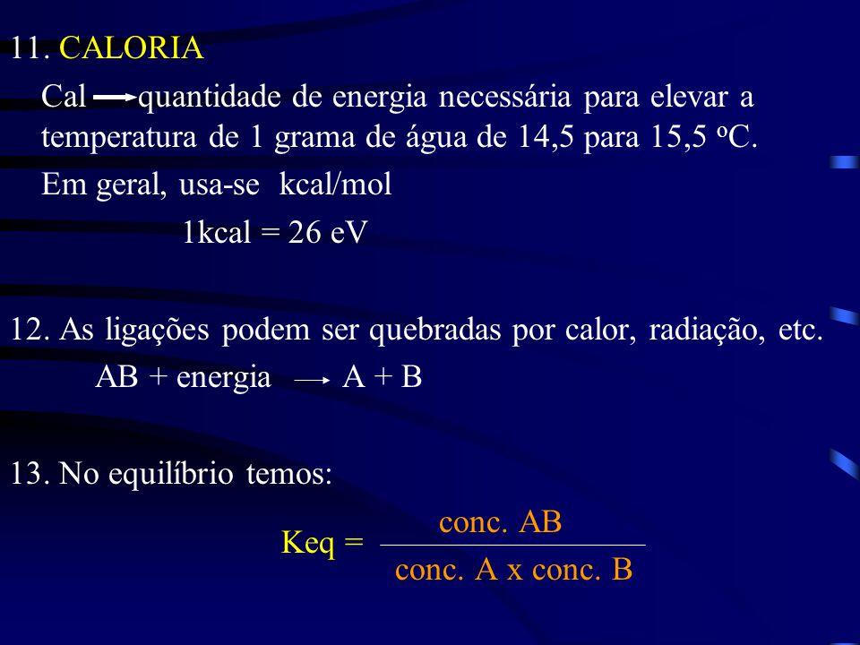 11. CALORIA Cal quantidade de energia necessária para elevar a temperatura de 1 grama de água de 14,5 para 15,5 o C. Em geral, usa-se kcal/mol 1kcal =