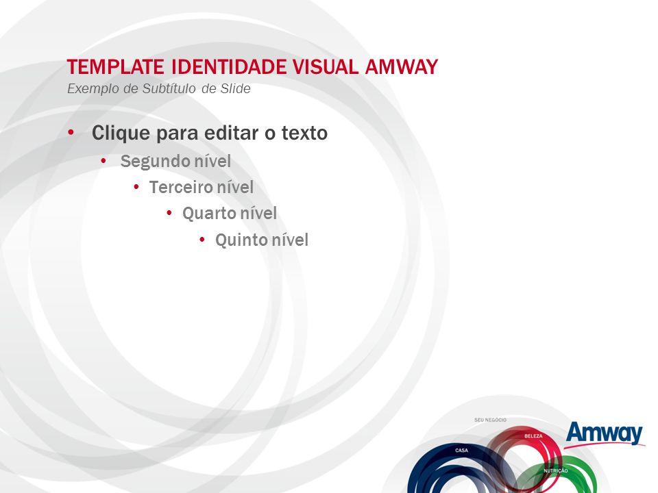 TEMPLATE IDENTIDADE VISUAL AMWAY Exemplo de Subtítulo de Slide Clique para editar o texto Segundo nível Terceiro nível Quarto nível Quinto nível