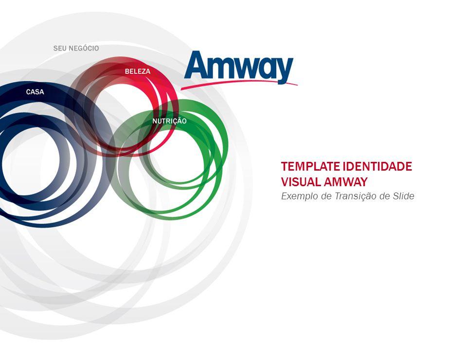 TEMPLATE IDENTIDADE VISUAL AMWAY Exemplo de Transição de Slide