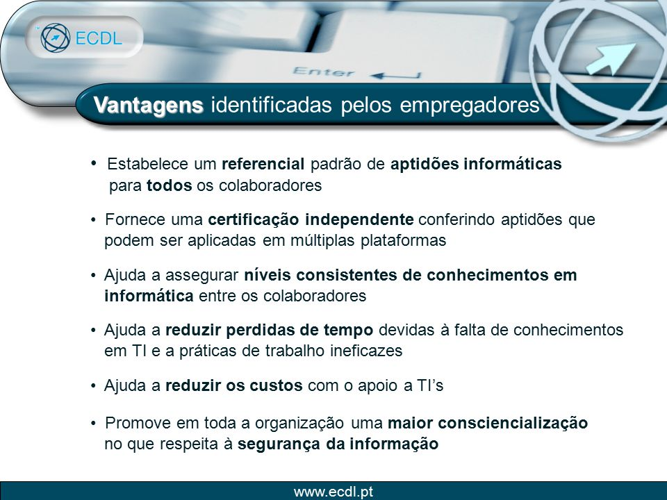 www.ecdl.pt Vantagens Vantagens identificadas pelos empregadores Estabelece um referencial padrão de aptidões informáticas para todos os colaboradores