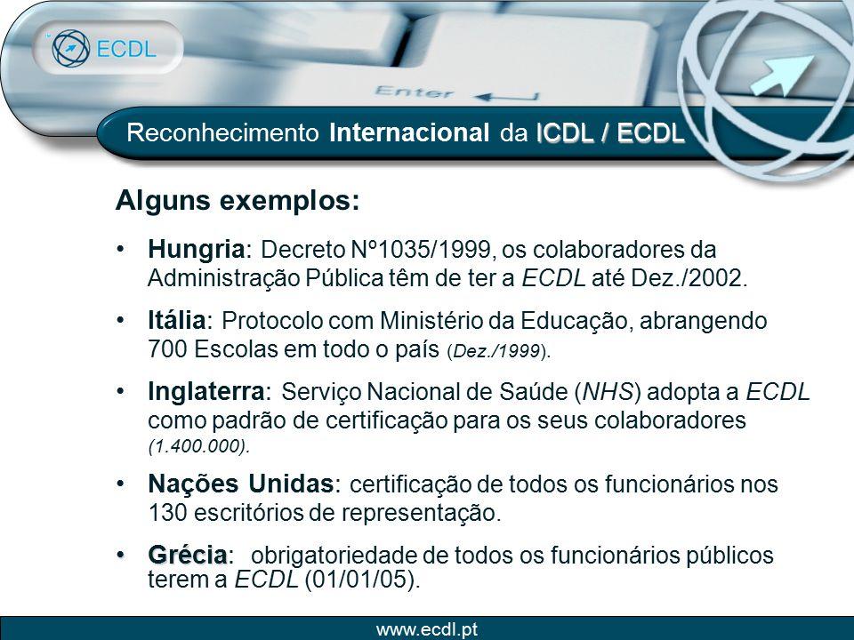 www.ecdl.pt Alguns exemplos: ICDL / ECDL Reconhecimento Internacional da ICDL / ECDL Hungria: Decreto Nº1035/1999, os colaboradores da Administração P