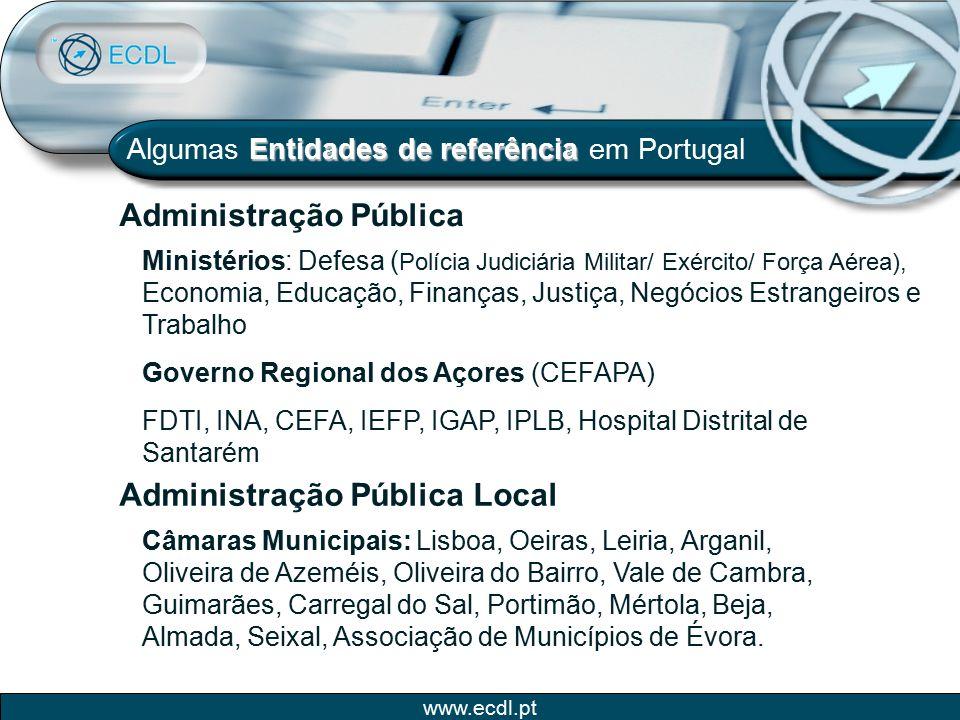www.ecdl.pt Entidades de referência Algumas Entidades de referência em Portugal Administração Pública Local Câmaras Municipais: Lisboa, Oeiras, Leiria