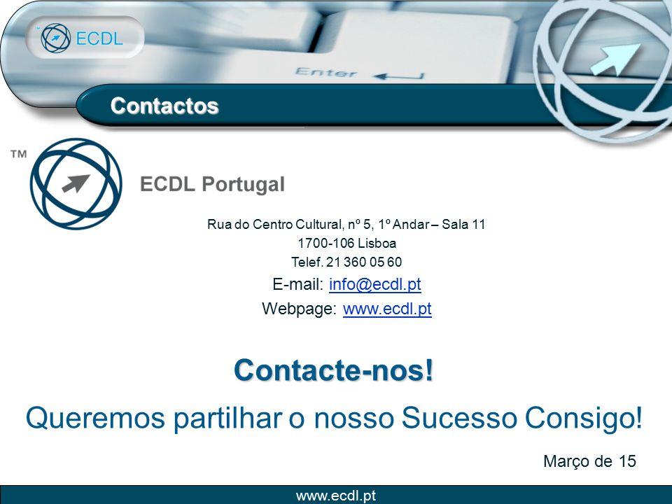 www.ecdl.pt Março de 15 Rua do Centro Cultural, nº 5, 1º Andar – Sala 11 1700-106 Lisboa Telef. 21 360 05 60 E-mail: info@ecdl.ptinfo@ecdl.pt Webpage: