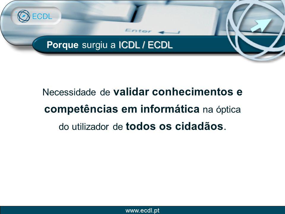 www.ecdl.pt ICDL / ECDL Porque surgiu a ICDL / ECDL Necessidade de validar conhecimentos e competências em informática na óptica do utilizador de todo
