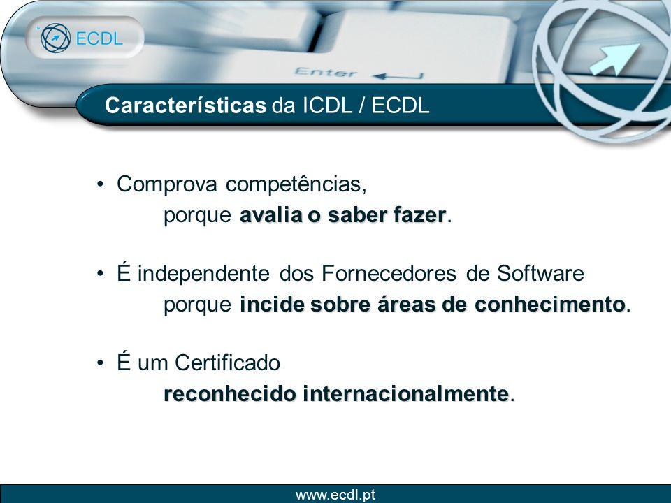 www.ecdl.pt Características da ICDL / ECDL Comprova competências, avalia o saber fazer porque avalia o saber fazer. É um Certificado reconhecido inter