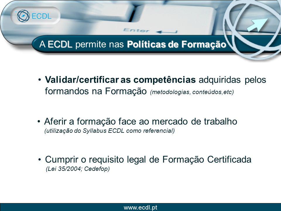 www.ecdl.pt ECDL Políticas de Formação A ECDL permite nas Políticas de Formação Validar/certificar as competências adquiridas pelos formandos na Forma