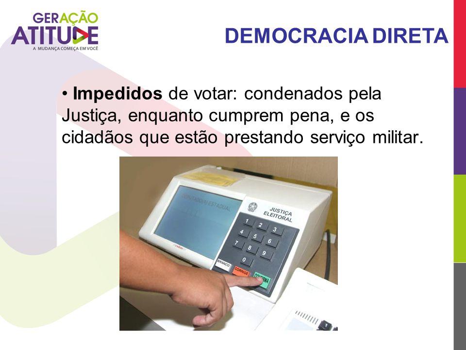 Impedidos de votar: condenados pela Justiça, enquanto cumprem pena, e os cidadãos que estão prestando serviço militar. DEMOCRACIA DIRETA