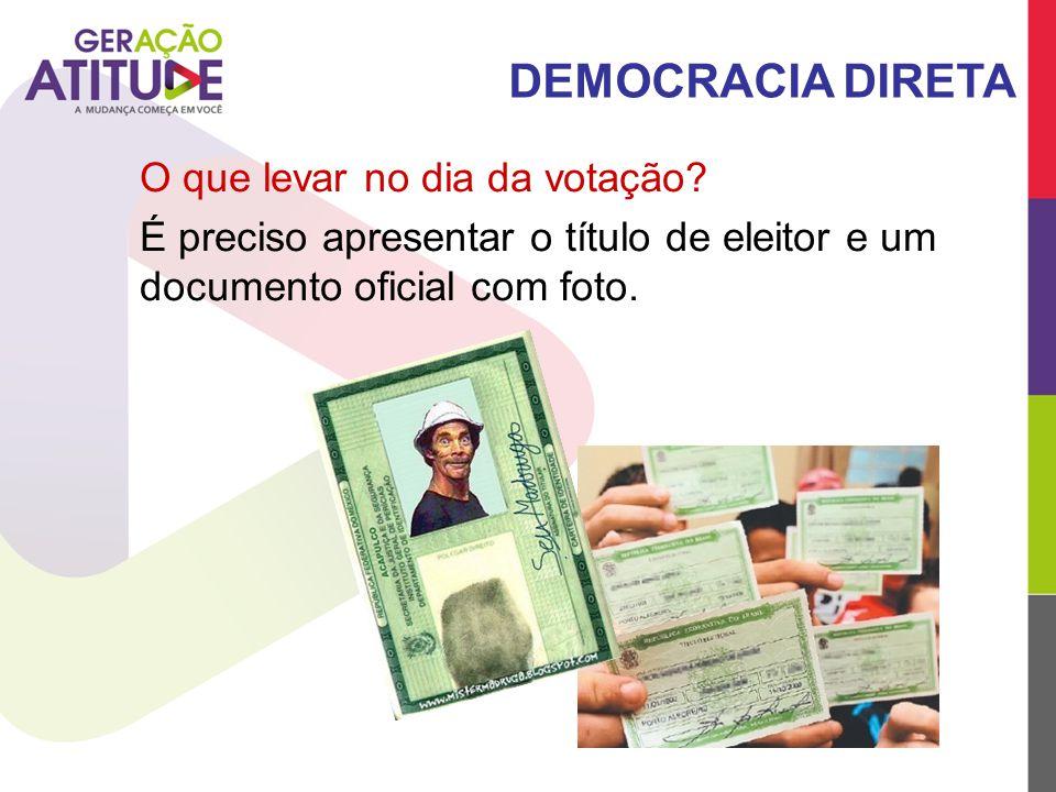 O que levar no dia da votação? É preciso apresentar o título de eleitor e um documento oficial com foto. DEMOCRACIA DIRETA