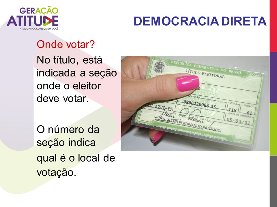 Onde votar? No título, está indicada a seção onde o eleitor deve votar. O número da seção indica qual é o local de votação. DEMOCRACIA DIRETA