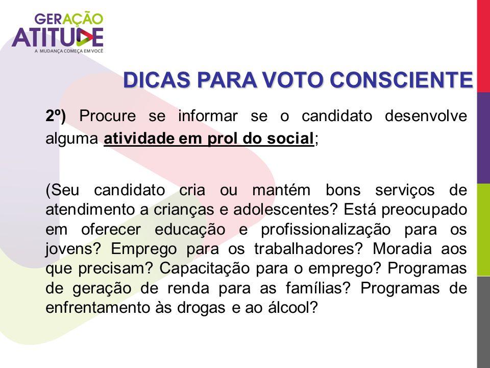2º) Procure se informar se o candidato desenvolve alguma atividade em prol do social; (Seu candidato cria ou mantém bons serviços de atendimento a cri