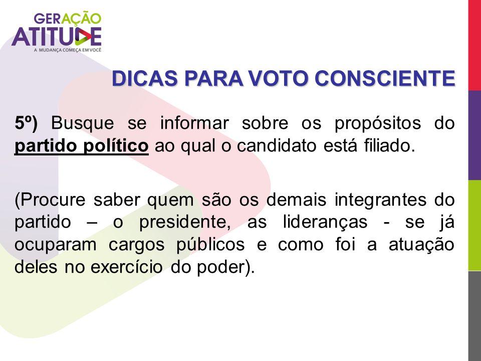 5º) Busque se informar sobre os propósitos do partido político ao qual o candidato está filiado. (Procure saber quem são os demais integrantes do part