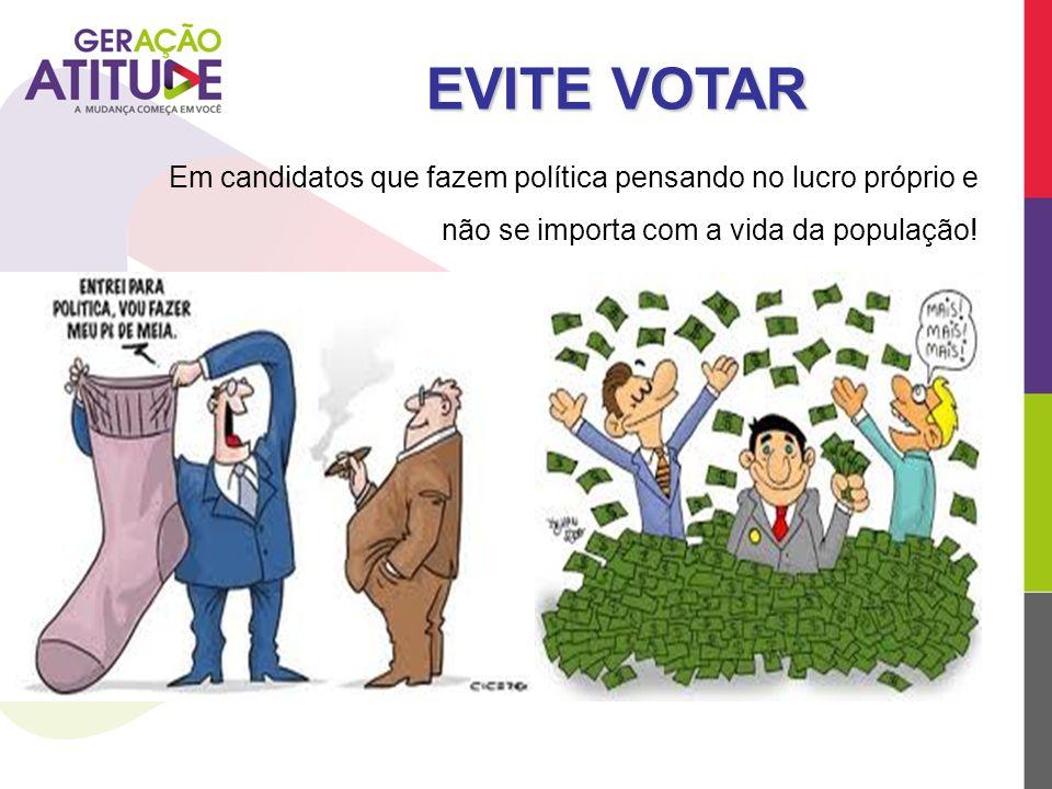 EVITE VOTAR Em candidatos que fazem política pensando no lucro próprio e não se importa com a vida da população!
