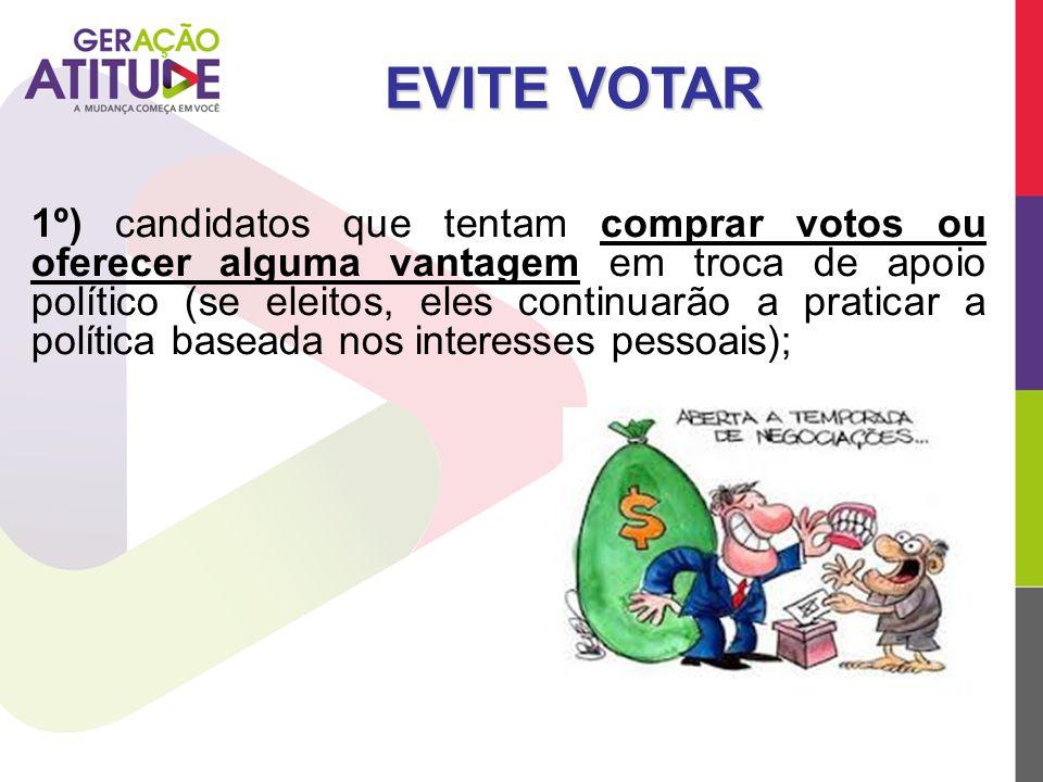 1º) candidatos que tentam comprar votos ou oferecer alguma vantagem em troca de apoio político (se eleitos, eles continuarão a praticar a política bas