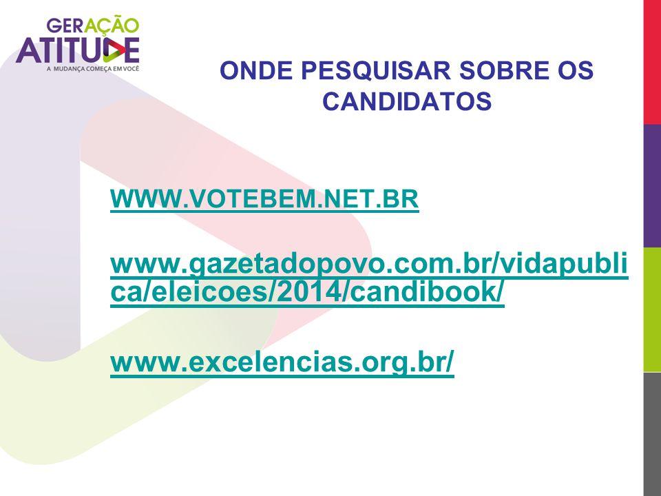 ONDE PESQUISAR SOBRE OS CANDIDATOS WWW.VOTEBEM.NET.BR www.gazetadopovo.com.br/vidapubli ca/eleicoes/2014/candibook/ www.excelencias.org.br/