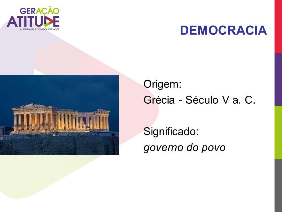 DEMOCRACIA Origem: Grécia - Século V a. C. Significado: governo do povo