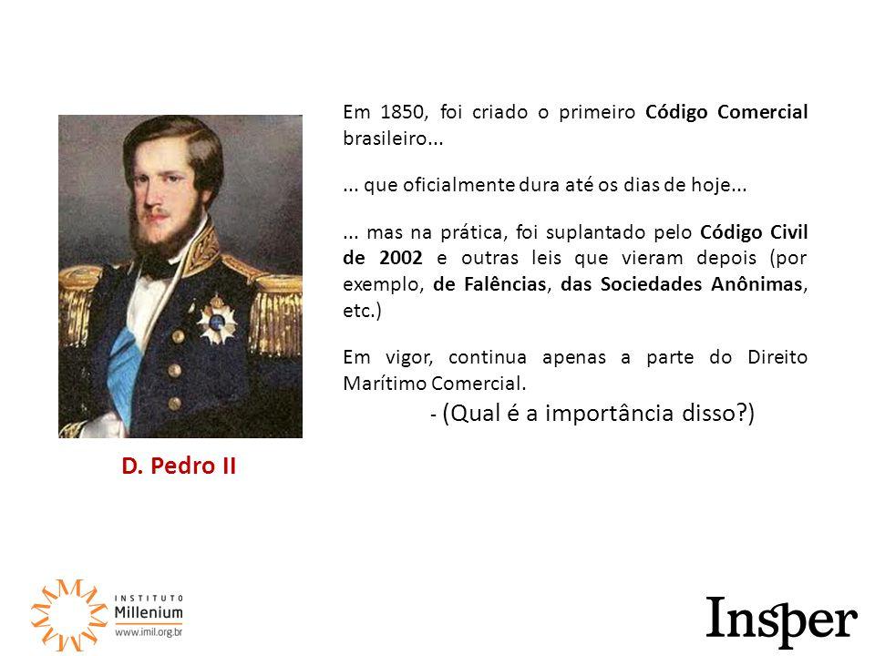 D. Pedro II Em 1850, foi criado o primeiro Código Comercial brasileiro......