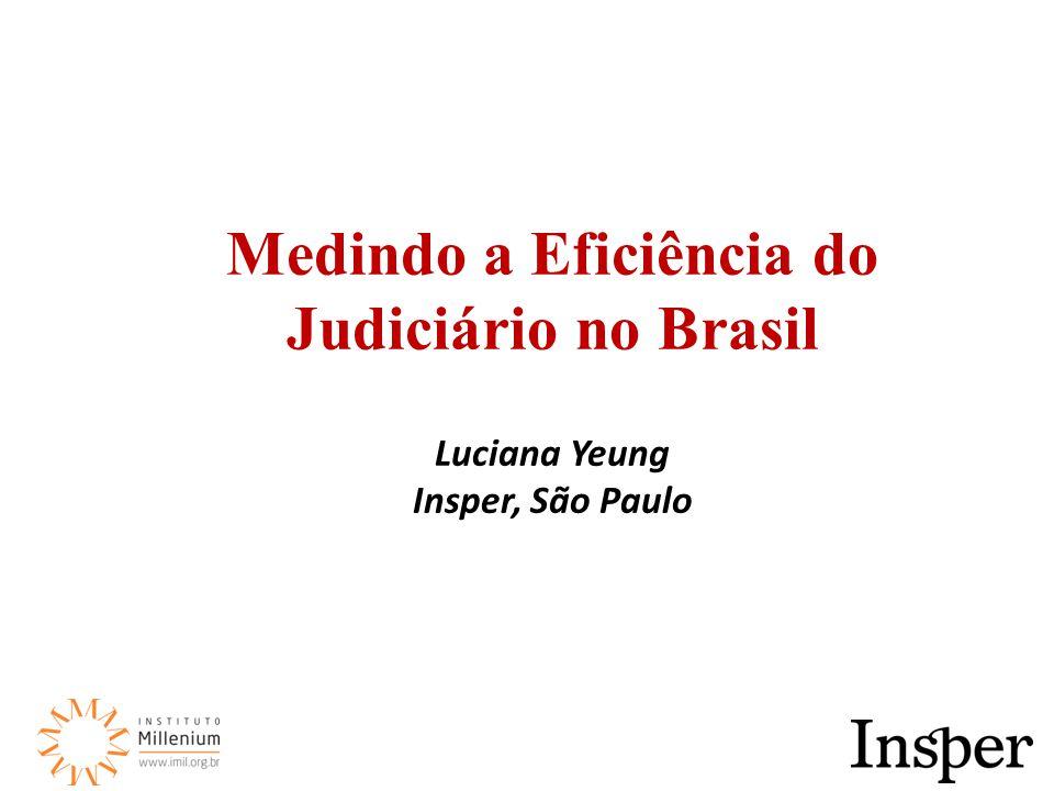 Medindo a Eficiência do Judiciário no Brasil Luciana Yeung Insper, São Paulo
