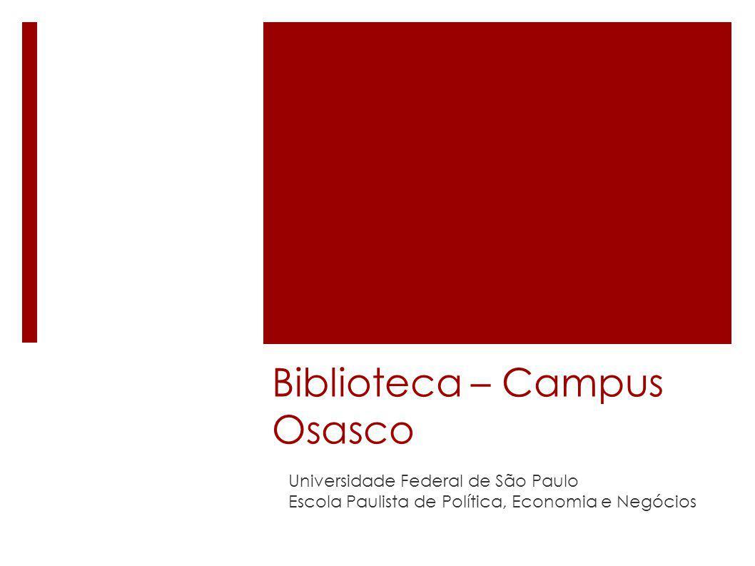 Biblioteca – Campus Osasco Universidade Federal de São Paulo Escola Paulista de Política, Economia e Negócios