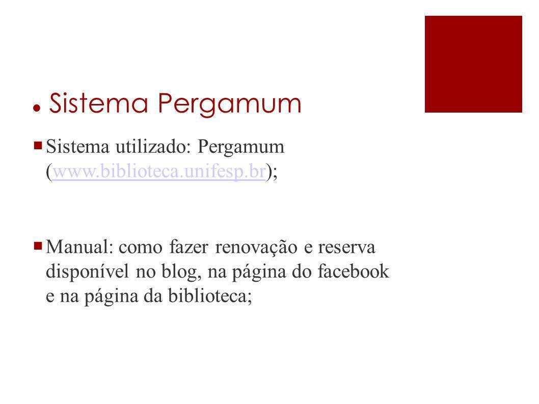 Sistema Pergamum  Sistema utilizado: Pergamum (www.biblioteca.unifesp.br);www.biblioteca.unifesp.br  Manual: como fazer renovação e reserva disponív