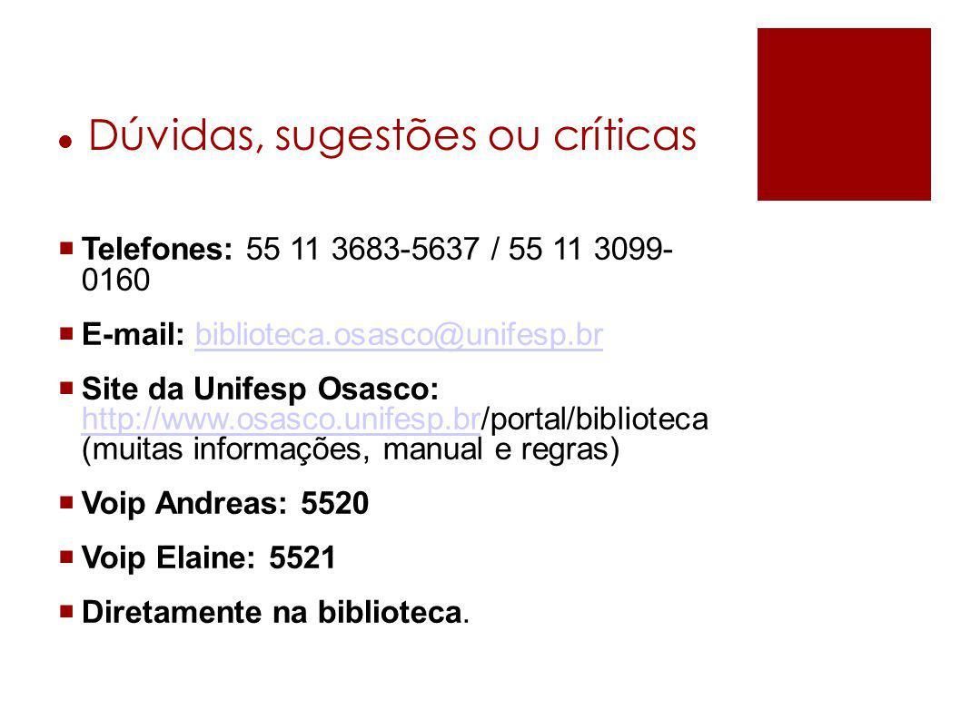 Dúvidas, sugestões ou críticas  Telefones: 55 11 3683-5637 / 55 11 3099- 0160  E-mail: biblioteca.osasco@unifesp.brbiblioteca.osasco@unifesp.br  Si